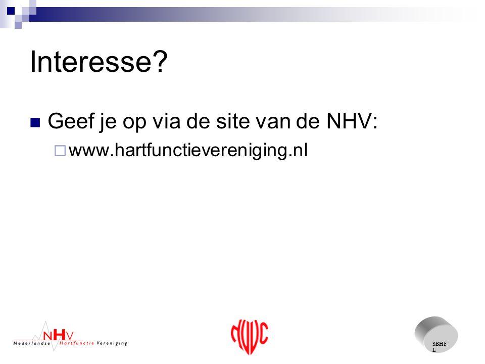 SBHF L Interesse Geef je op via de site van de NHV:  www.hartfunctievereniging.nl