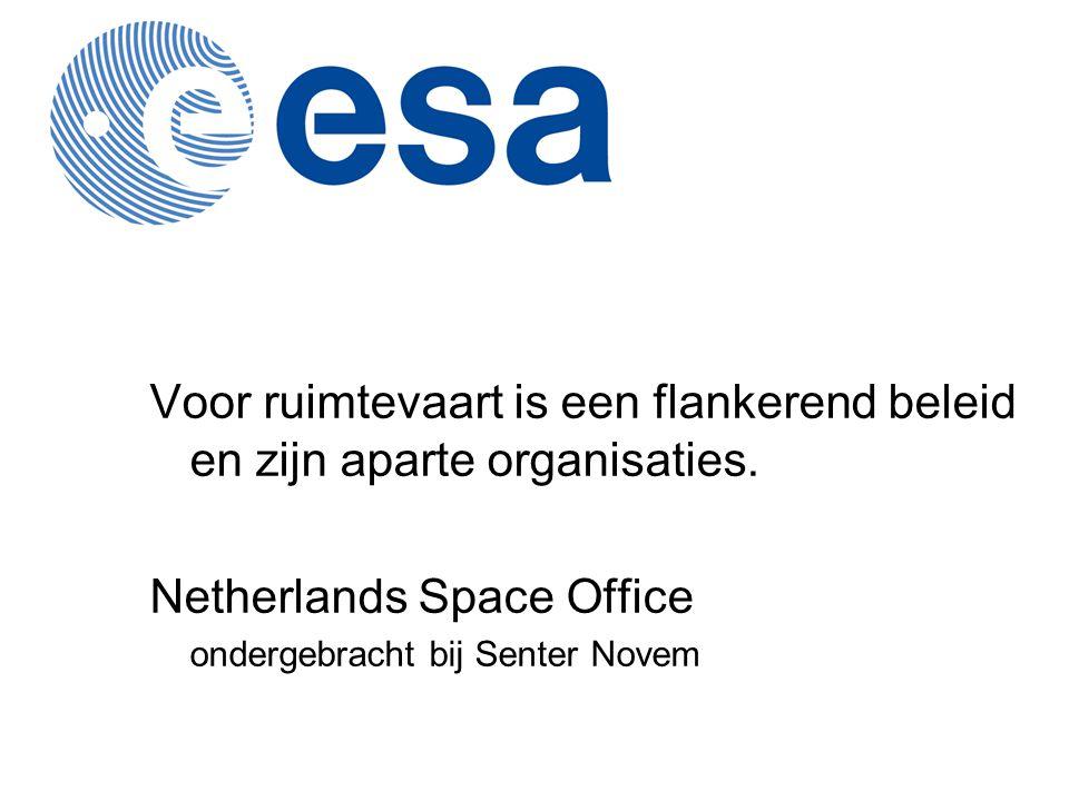 Voor ruimtevaart is een flankerend beleid en zijn aparte organisaties. Netherlands Space Office ondergebracht bij Senter Novem
