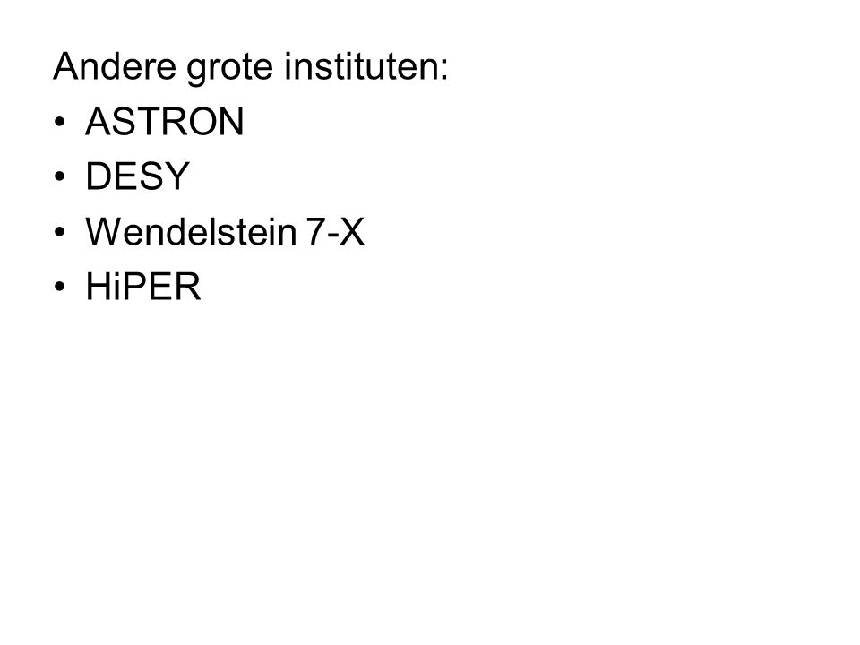 Andere grote instituten: ASTRON DESY Wendelstein 7-X HiPER
