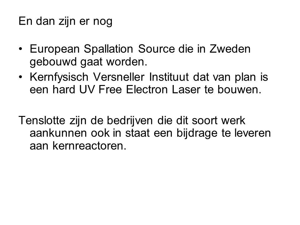 En dan zijn er nog European Spallation Source die in Zweden gebouwd gaat worden. Kernfysisch Versneller Instituut dat van plan is een hard UV Free Ele