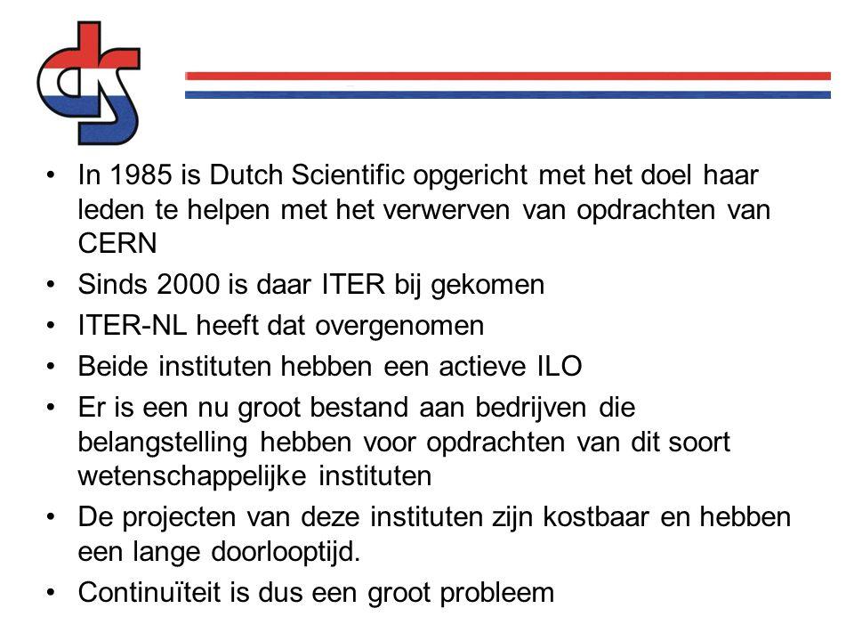 In 1985 is Dutch Scientific opgericht met het doel haar leden te helpen met het verwerven van opdrachten van CERN Sinds 2000 is daar ITER bij gekomen