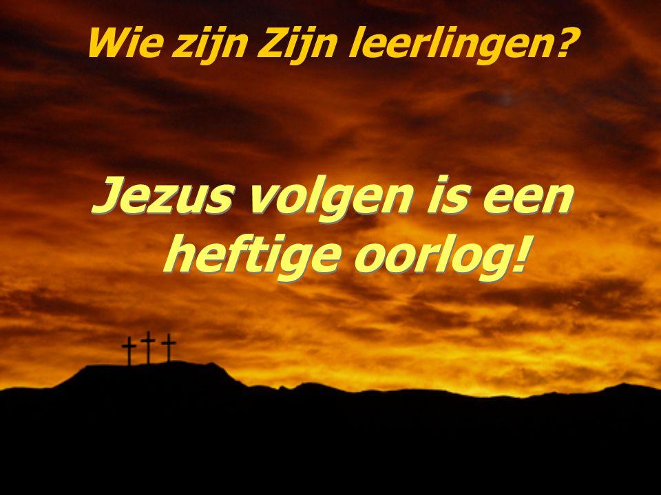 Wie zijn Zijn leerlingen? Jezus volgen is een heftige oorlog!