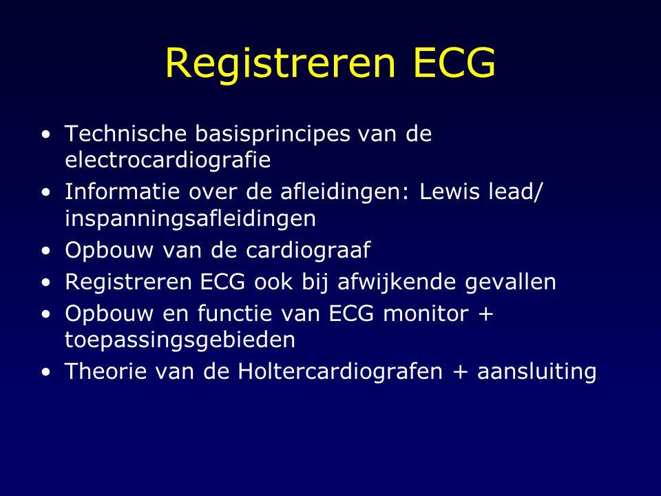 Registreren ECG Technische basisprincipes van de electrocardiografie Informatie over de afleidingen: Lewis lead/ inspanningsafleidingen Opbouw van de