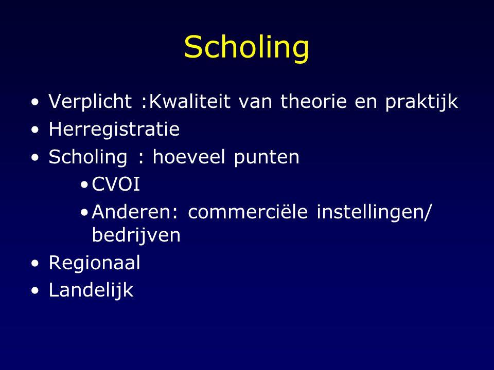 Scholing Verplicht :Kwaliteit van theorie en praktijk Herregistratie Scholing : hoeveel punten CVOI Anderen: commerciële instellingen/ bedrijven Regio