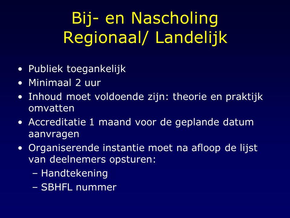 Bij- en Nascholing Regionaal/ Landelijk Publiek toegankelijk Minimaal 2 uur Inhoud moet voldoende zijn: theorie en praktijk omvatten Accreditatie 1 ma