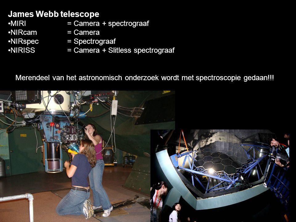 James Webb telescope MIRI= Camera + spectrograaf NIRcam= Camera NIRspec= Spectrograaf NIRISS= Camera + Slitless spectrograaf Merendeel van het astrono