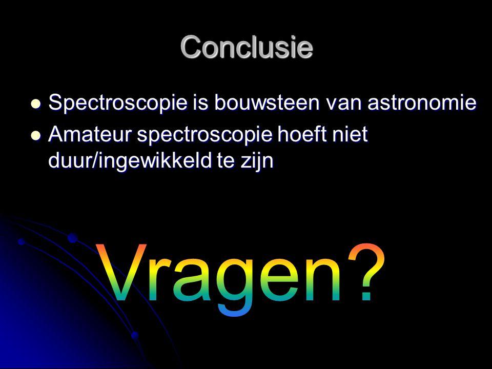 Conclusie Spectroscopie is bouwsteen van astronomie Spectroscopie is bouwsteen van astronomie Amateur spectroscopie hoeft niet duur/ingewikkeld te zijn Amateur spectroscopie hoeft niet duur/ingewikkeld te zijn
