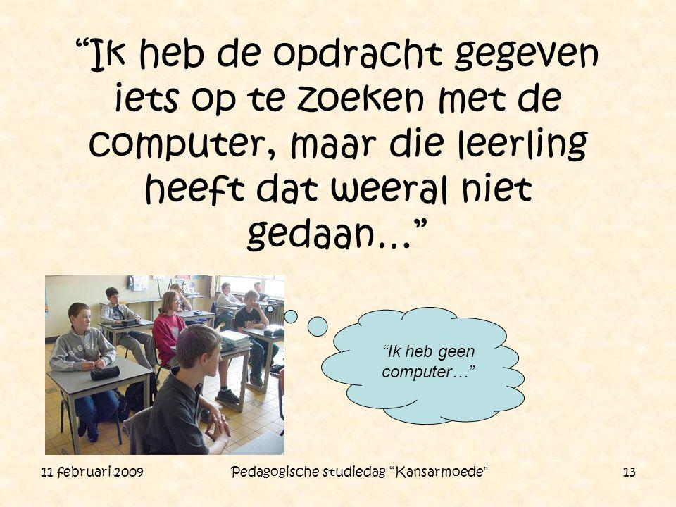"""11 februari 2009 Pedagogische studiedag """"Kansarmoede"""" 13 """"Ik heb de opdracht gegeven iets op te zoeken met de computer, maar die leerling heeft dat we"""