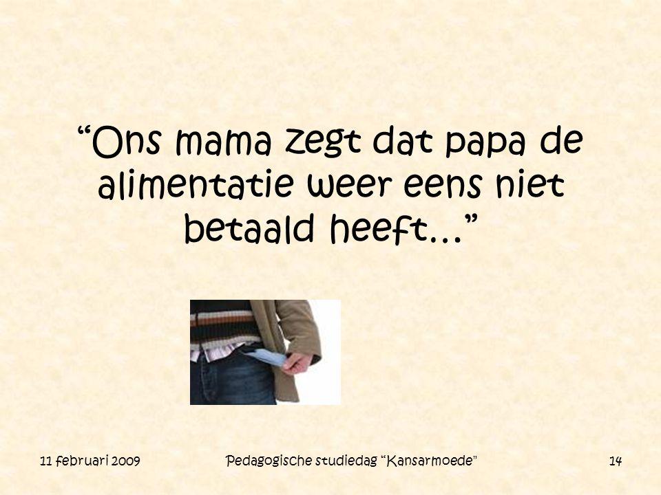 """11 februari 2009 Pedagogische studiedag """"Kansarmoede"""" 14 """"Ons mama zegt dat papa de alimentatie weer eens niet betaald heeft…"""""""