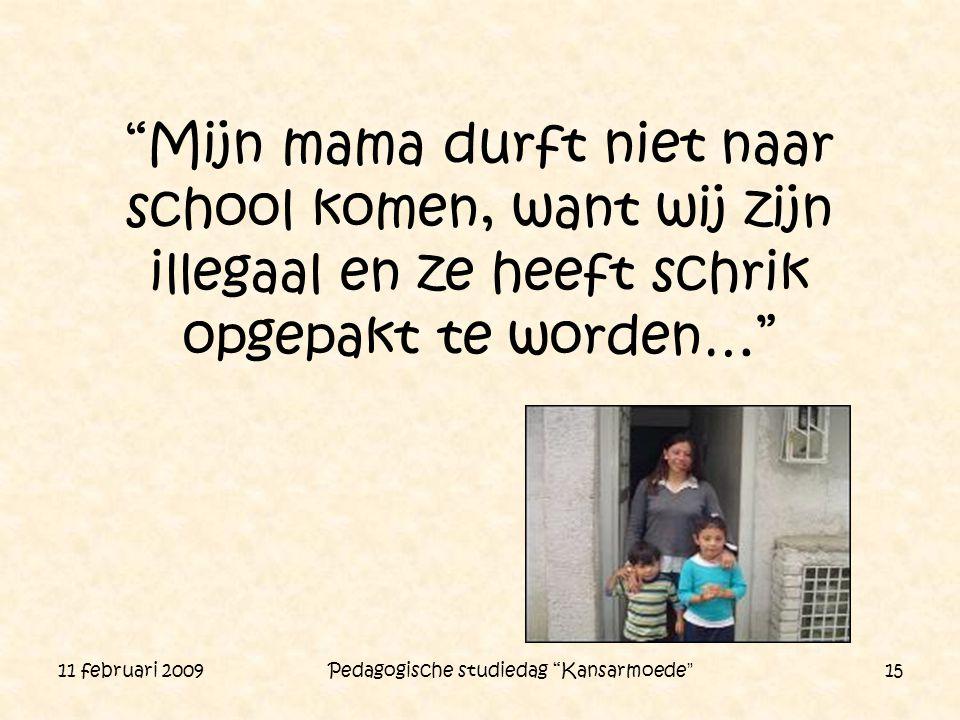 """11 februari 2009 Pedagogische studiedag """"Kansarmoede"""" 15 """"Mijn mama durft niet naar school komen, want wij zijn illegaal en ze heeft schrik opgepakt t"""