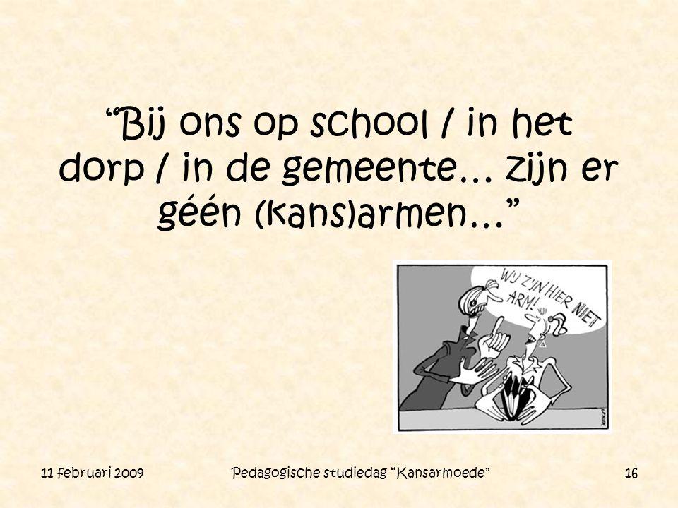 """11 februari 2009 Pedagogische studiedag """"Kansarmoede"""" 16 """"Bij ons op school / in het dorp / in de gemeente… zijn er géén (kans)armen…"""""""