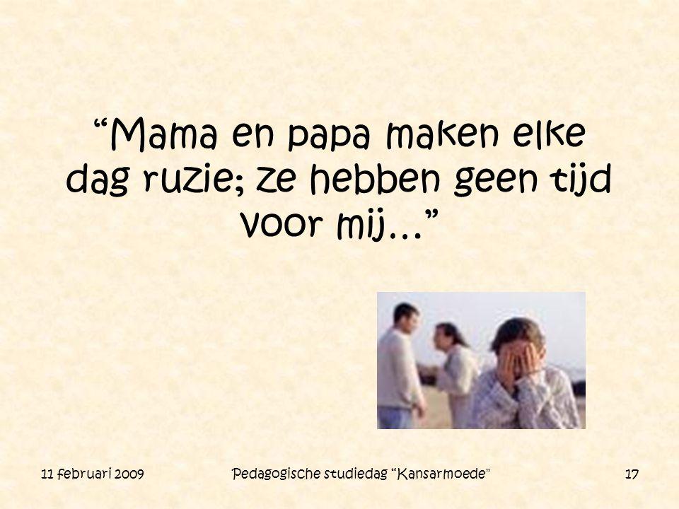 """11 februari 2009 Pedagogische studiedag """"Kansarmoede"""" 17 """"Mama en papa maken elke dag ruzie; ze hebben geen tijd voor mij…"""""""