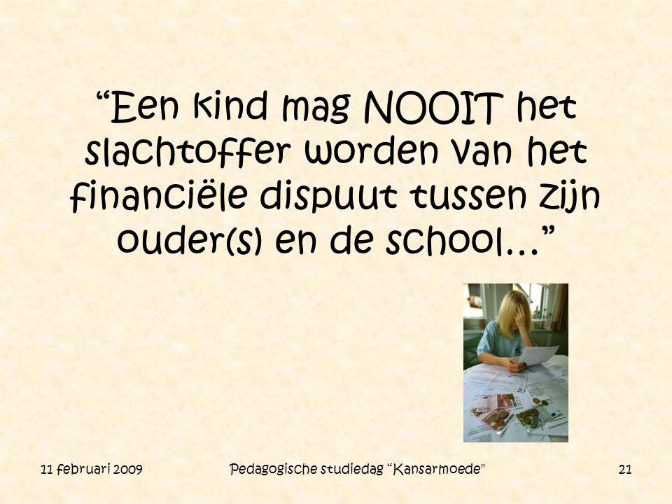 """11 februari 2009 Pedagogische studiedag """"Kansarmoede"""" 21 """"Een kind mag NOOIT het slachtoffer worden van het financiële dispuut tussen zijn ouder(s) en"""