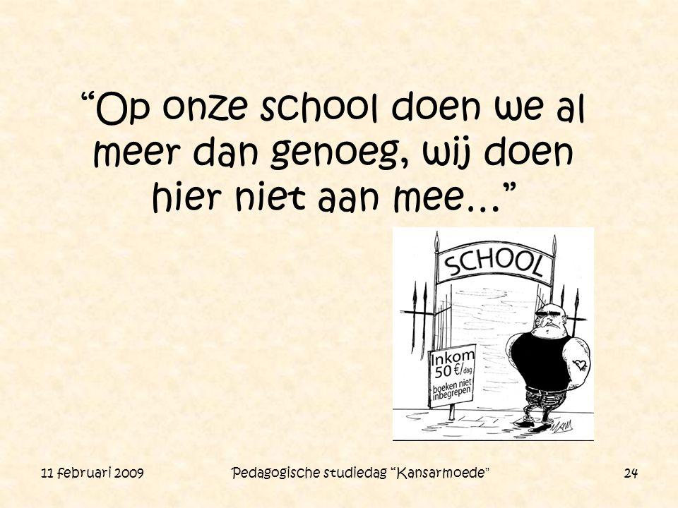 """11 februari 2009 Pedagogische studiedag """"Kansarmoede"""" 24 """"Op onze school doen we al meer dan genoeg, wij doen hier niet aan mee…"""""""