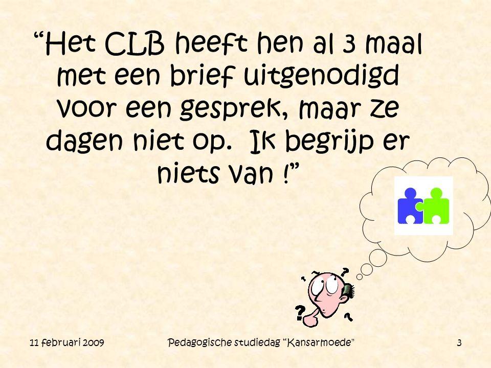 """11 februari 2009 Pedagogische studiedag """"Kansarmoede"""" 3 """"Het CLB heeft hen al 3 maal met een brief uitgenodigd voor een gesprek, maar ze dagen niet op"""