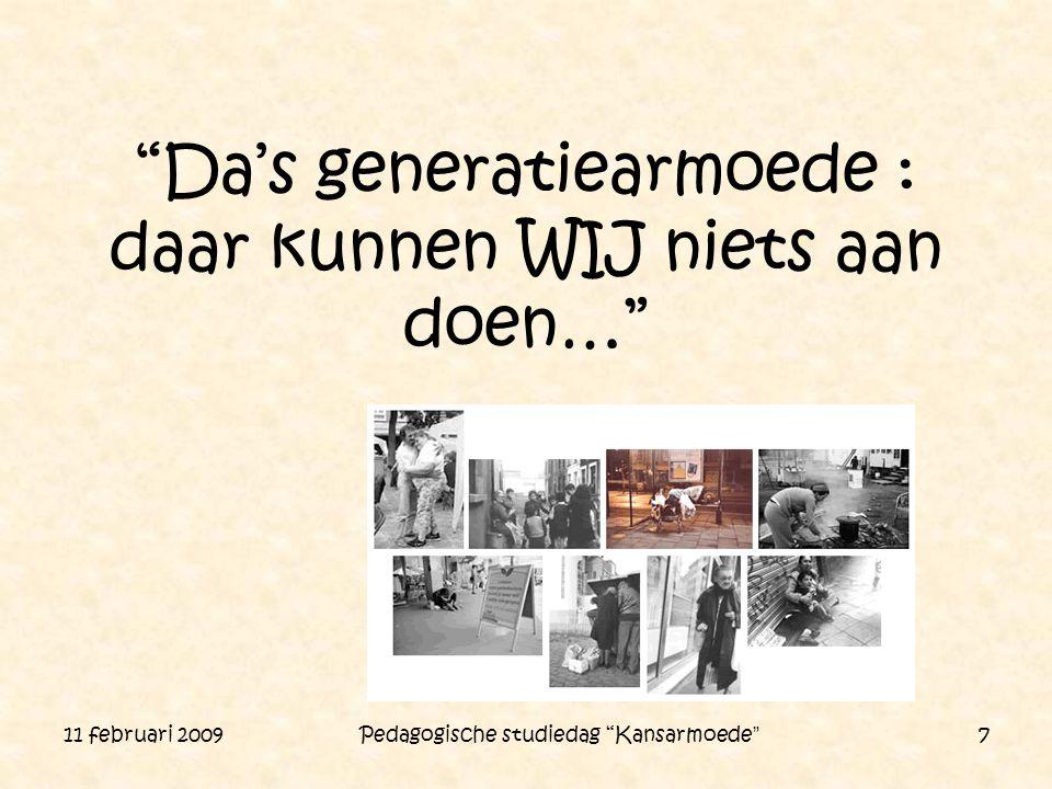 """11 februari 2009 Pedagogische studiedag """"Kansarmoede"""" 7 """"Da's generatiearmoede : daar kunnen WIJ niets aan doen…"""""""