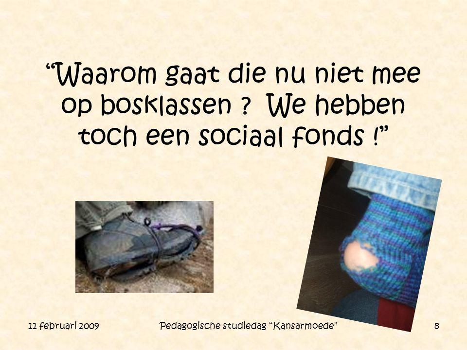 """11 februari 2009 Pedagogische studiedag """"Kansarmoede"""" 8 """"Waarom gaat die nu niet mee op bosklassen ? We hebben toch een sociaal fonds !"""""""