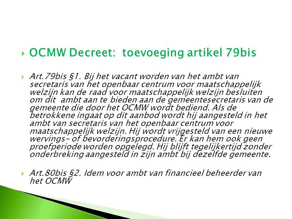  OCMW Decreet: toevoeging artikel 79bis  Art.79bis §1. Bij het vacant worden van het ambt van secretaris van het openbaar centrum voor maatschappeli
