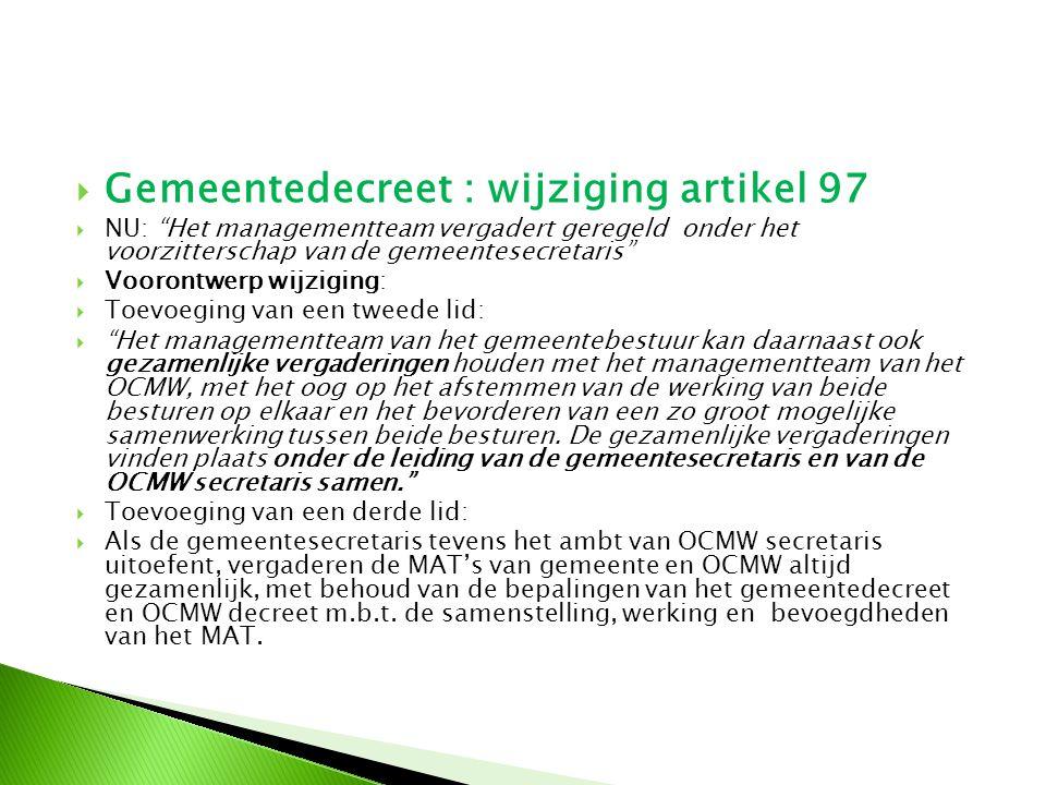 """ Gemeentedecreet : wijziging artikel 97  NU: """"Het managementteam vergadert geregeld onder het voorzitterschap van de gemeentesecretaris""""  Voorontwe"""
