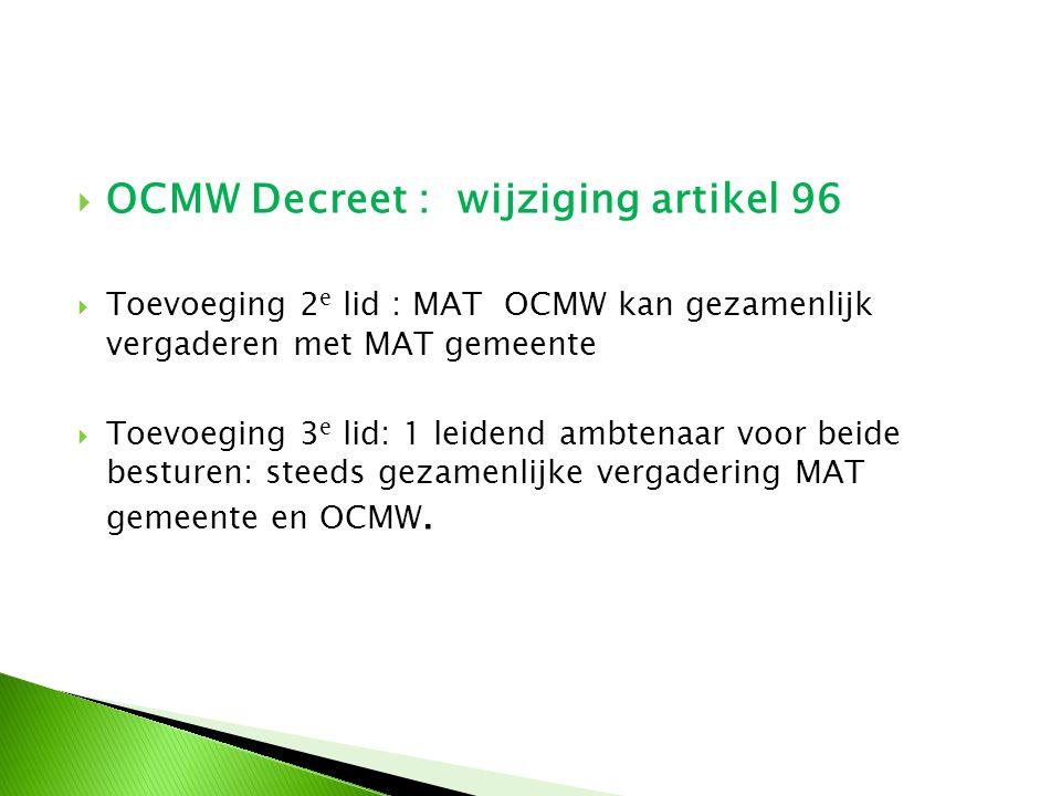  OCMW Decreet : wijziging artikel 96  Toevoeging 2 e lid : MAT OCMW kan gezamenlijk vergaderen met MAT gemeente  Toevoeging 3 e lid: 1 leidend ambt