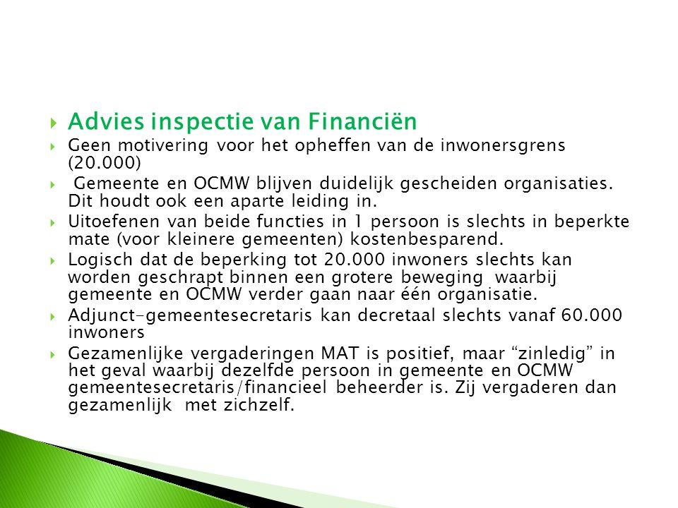  Advies inspectie van Financiën  Geen motivering voor het opheffen van de inwonersgrens (20.000)  Gemeente en OCMW blijven duidelijk gescheiden org