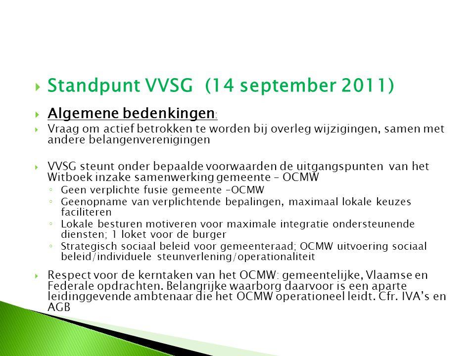  Standpunt VVSG (14 september 2011)  Algemene bedenkingen :  Vraag om actief betrokken te worden bij overleg wijzigingen, samen met andere belangen