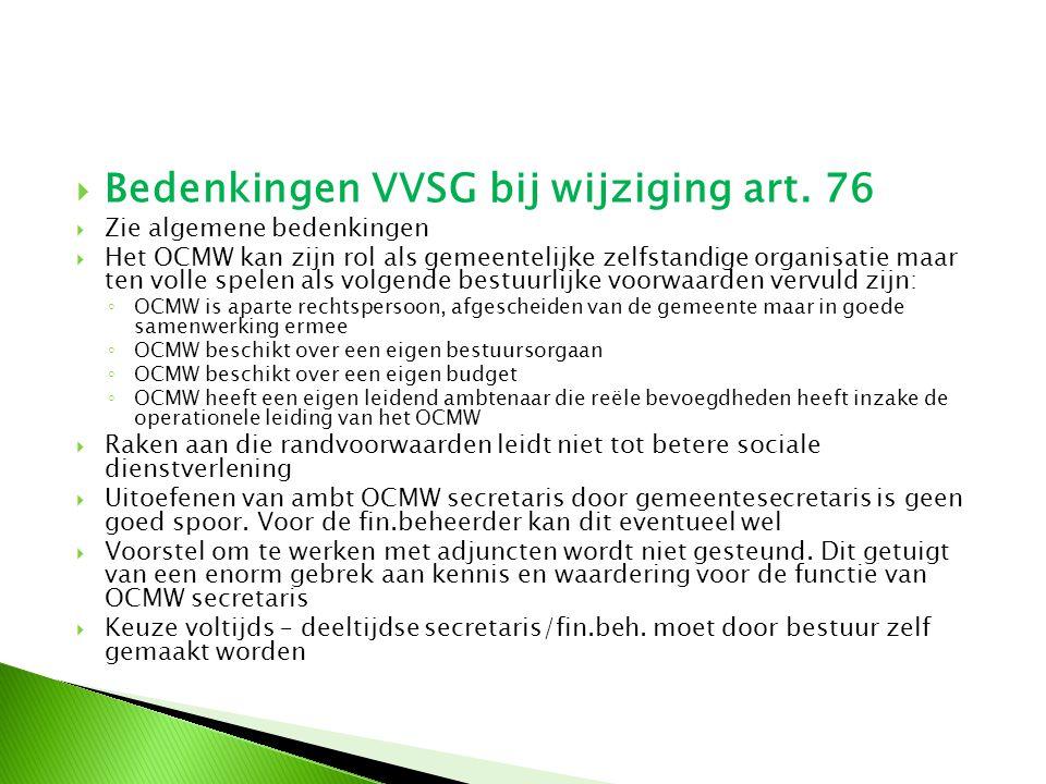  Bedenkingen VVSG bij wijziging art. 76  Zie algemene bedenkingen  Het OCMW kan zijn rol als gemeentelijke zelfstandige organisatie maar ten volle