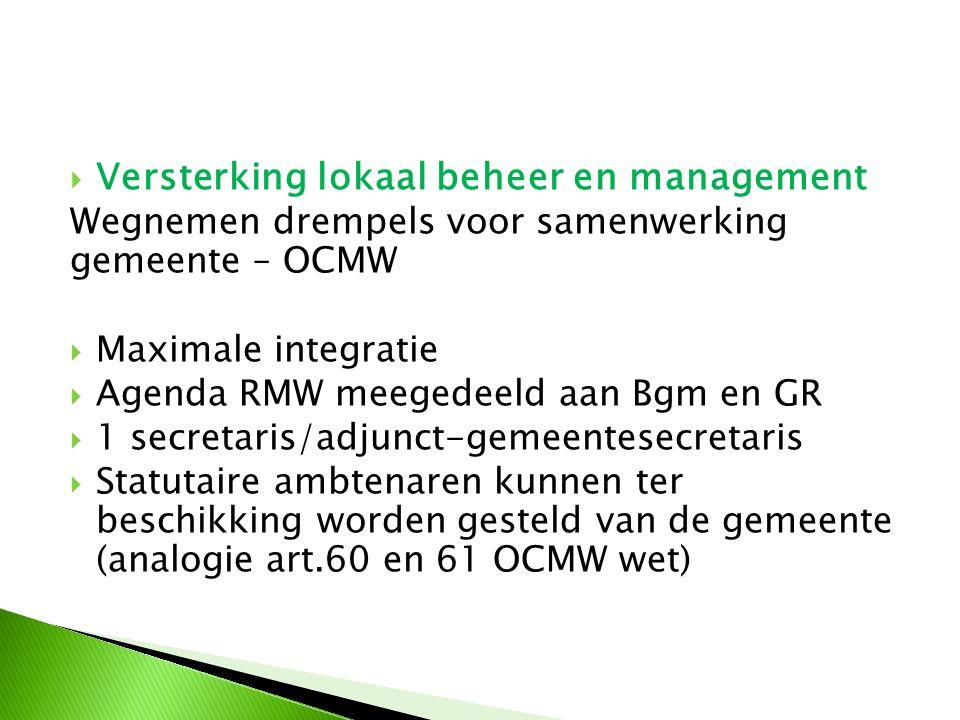  Versterking lokaal beheer en management Wegnemen drempels voor samenwerking gemeente – OCMW  Maximale integratie  Agenda RMW meegedeeld aan Bgm en