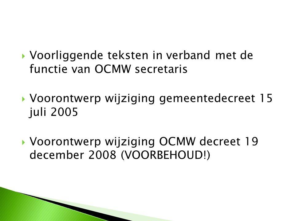  Gemeentedecreet: artikel 76  NU:  Art.76 §3, 1° in gemeente minder dan 20.000 inwoners: ambt gemeentesecretaris kan worden uitgeoefend door OCMW secretaris (beheersovereenkomst: art.271)  Art.76 §3, 2° idem voor financieel beheerder  Art.76 §3, 3° gemeenten minder dan 5000 inwoners: ambt financieel beheerder wordt uitgeoefend door gewestelijk ontvanger; geen cumul met gewestelijk ontvanger OCMW