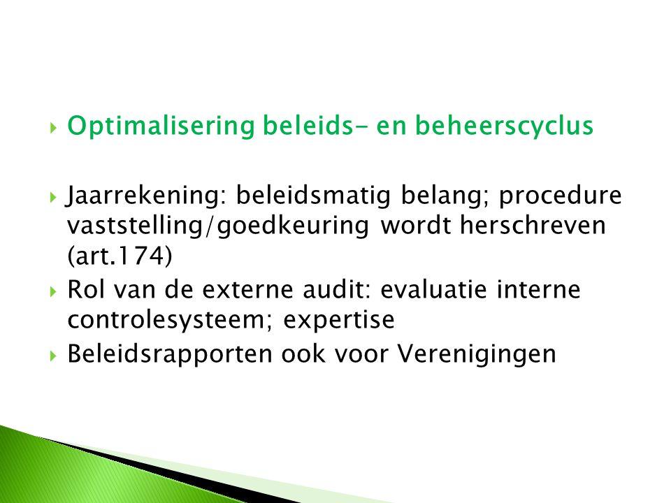  Optimalisering beleids- en beheerscyclus  Jaarrekening: beleidsmatig belang; procedure vaststelling/goedkeuring wordt herschreven (art.174)  Rol v