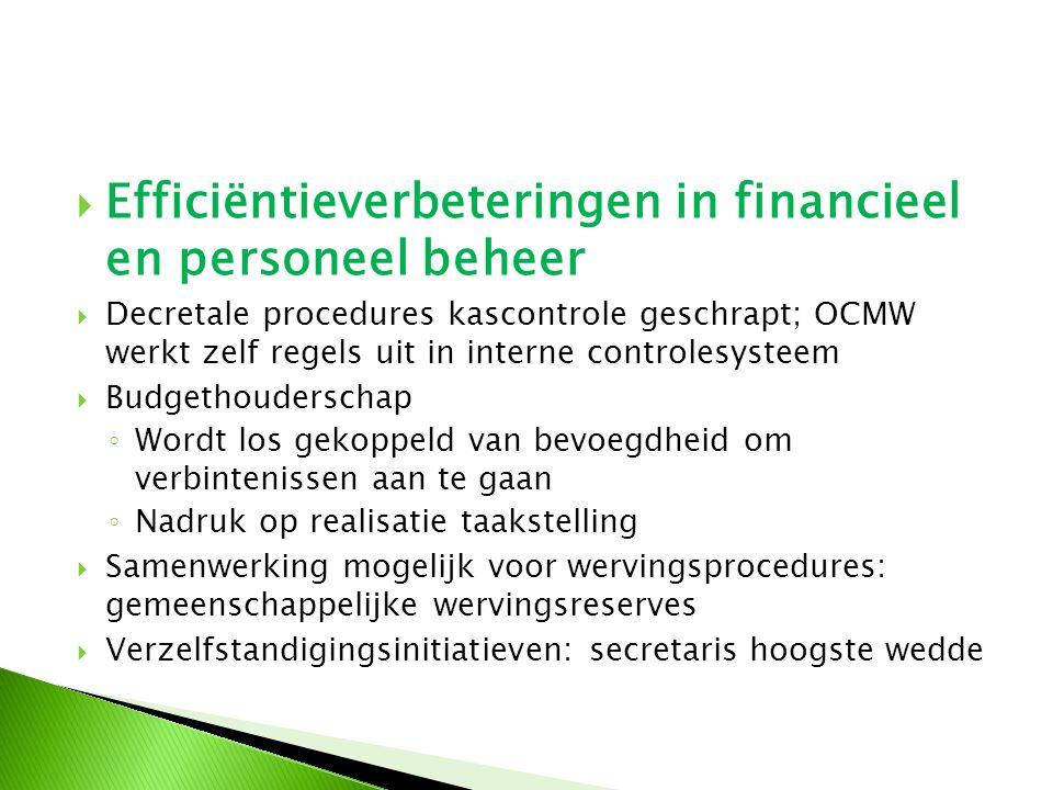  Efficiëntieverbeteringen in financieel en personeel beheer  Decretale procedures kascontrole geschrapt; OCMW werkt zelf regels uit in interne contr