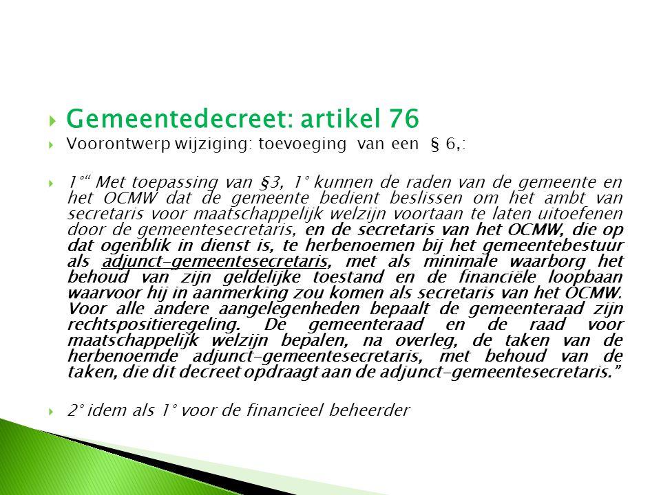 """ Gemeentedecreet: artikel 76  Voorontwerp wijziging: toevoeging van een § 6,:  1°"""" Met toepassing van §3, 1° kunnen de raden van de gemeente en het"""