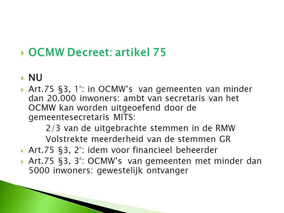  OCMW Decreet: artikel 75  Voorontwerp wijziging: identiek aan gemeentedecreet  Art.76 §3, 1°: grens 20.000 inwoners vervalt.