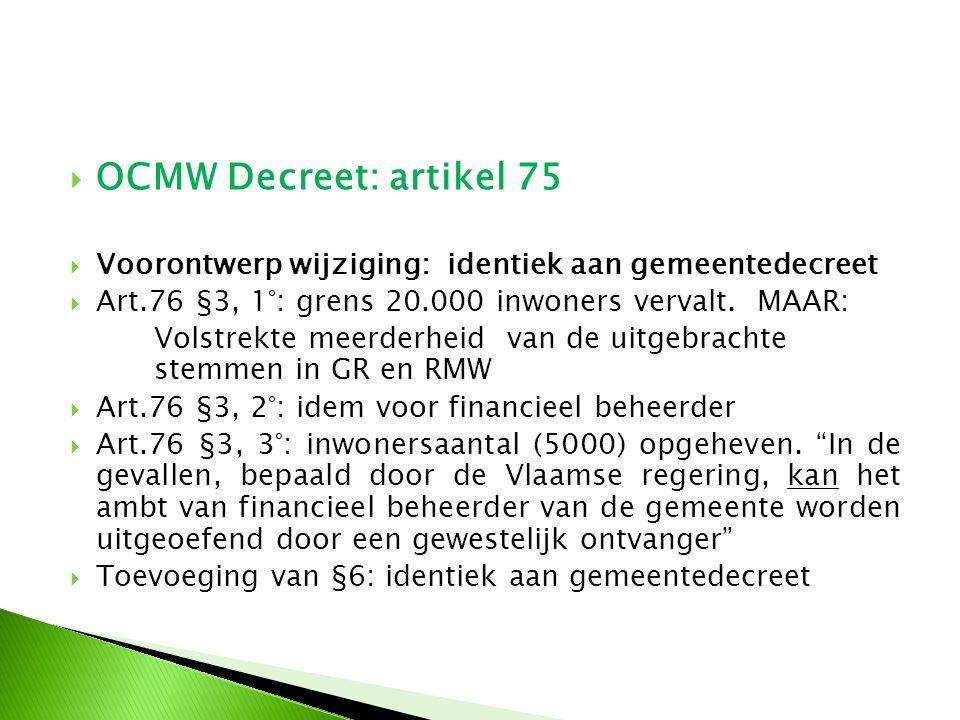  OCMW Decreet: artikel 75  Voorontwerp wijziging: identiek aan gemeentedecreet  Art.76 §3, 1°: grens 20.000 inwoners vervalt. MAAR: Volstrekte meer