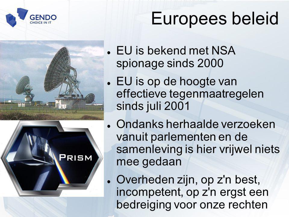 Europees beleid EU is bekend met NSA spionage sinds 2000 EU is op de hoogte van effectieve tegenmaatregelen sinds juli 2001 Ondanks herhaalde verzoeken vanuit parlementen en de samenleving is hier vrijwel niets mee gedaan Overheden zijn, op z n best, incompetent, op z n ergst een bedreiging voor onze rechten