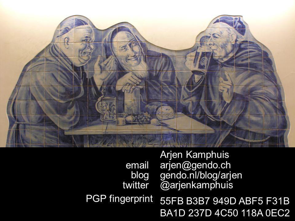 Arjen Kamphuis arjen@gendo.ch gendo.nl/blog/arjen @arjenkamphuis email blog twitter 55FB B3B7 949D ABF5 F31B BA1D 237D 4C50 118A 0EC2 PGP fingerprint