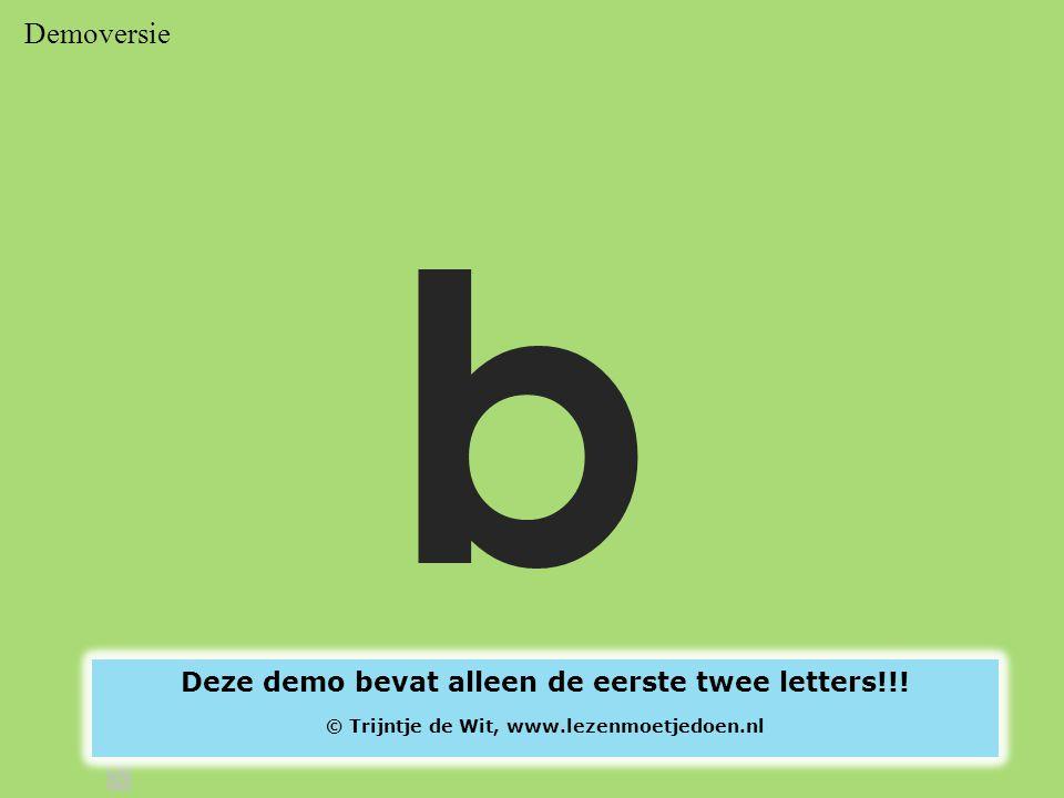 Demoversie b Deze demo bevat alleen de eerste twee letters!!! © Trijntje de Wit, www.lezenmoetjedoen.nl