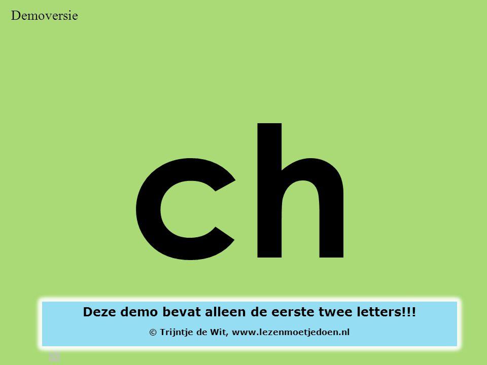 Demoversie ch Deze demo bevat alleen de eerste twee letters!!! © Trijntje de Wit, www.lezenmoetjedoen.nl