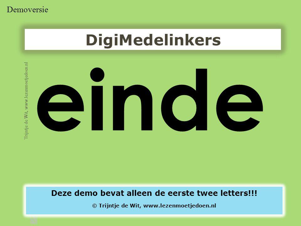 Demoversie einde DigiMedelinkers Trijntje de Wit, www.lezenmoetjedoen.nl Deze demo bevat alleen de eerste twee letters!!! © Trijntje de Wit, www.lezen