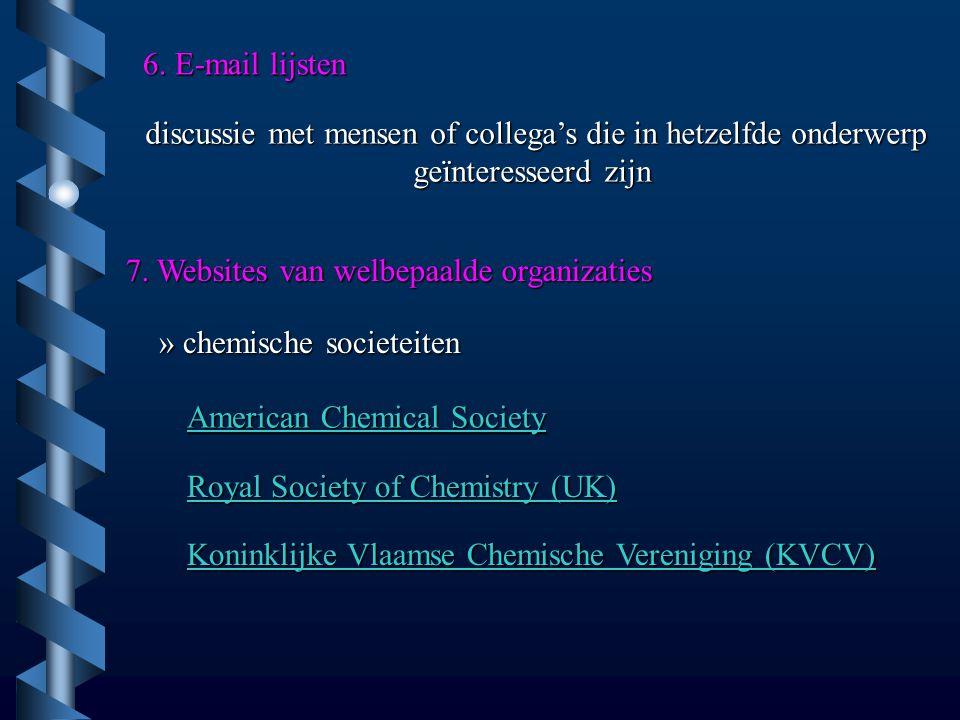 6. E-mail lijsten discussie met mensen of collega's die in hetzelfde onderwerp geïnteresseerd zijn 7. Websites van welbepaalde organizaties » chemisch