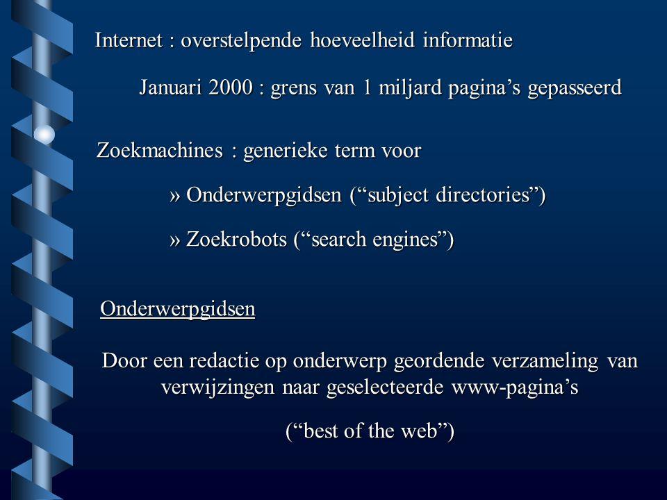 Internet : overstelpende hoeveelheid informatie Januari 2000 : grens van 1 miljard pagina's gepasseerd Zoekmachines : generieke term voor » Onderwerpg