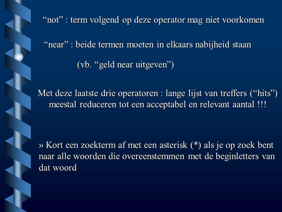 """""""not"""" : term volgend op deze operator mag niet voorkomen """"near"""" : beide termen moeten in elkaars nabijheid staan (vb. """"geld near uitgeven"""") Met deze l"""