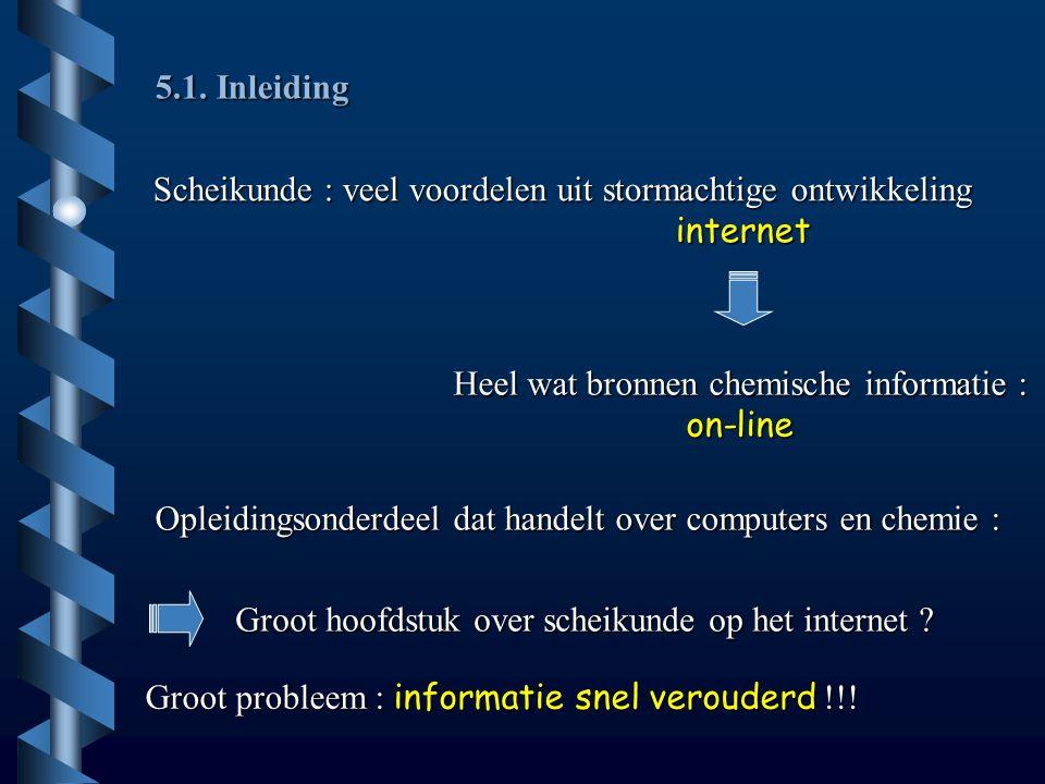 5.1. Inleiding Scheikunde : veel voordelen uit stormachtige ontwikkeling internet Heel wat bronnen chemische informatie : on-line Opleidingsonderdeel