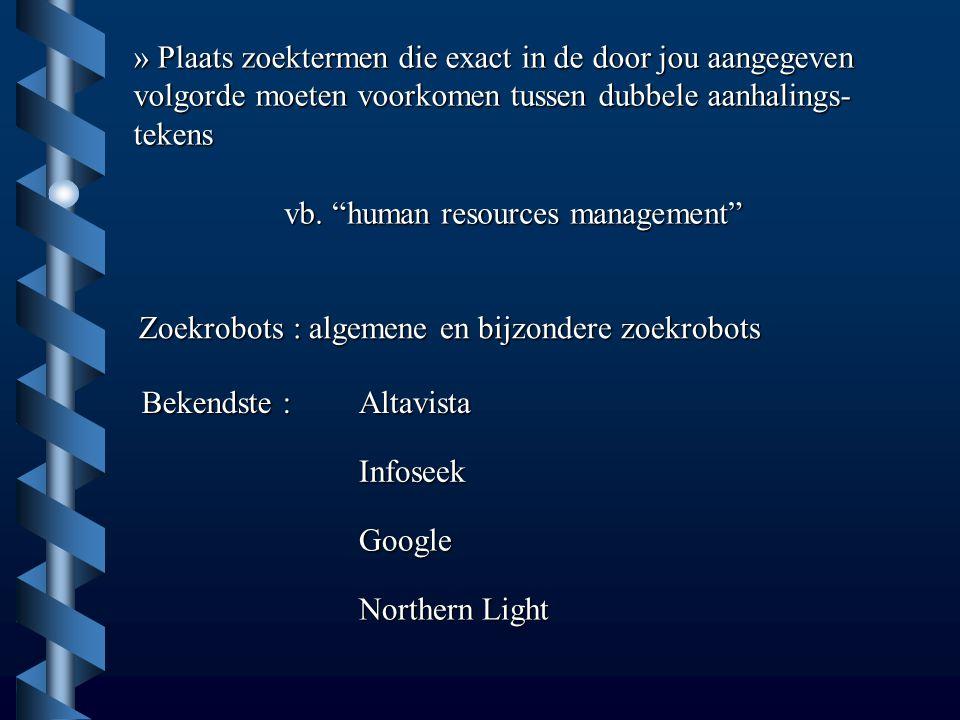 """» Plaats zoektermen die exact in de door jou aangegeven volgorde moeten voorkomen tussen dubbele aanhalings- tekens vb. """"human resources management"""" Z"""