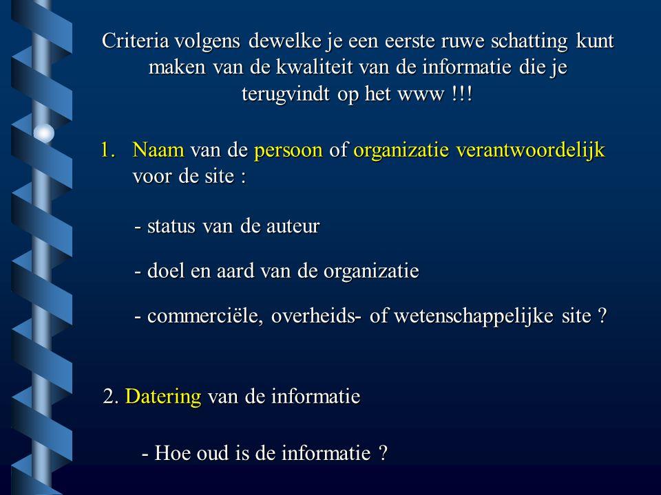 Criteria volgens dewelke je een eerste ruwe schatting kunt maken van de kwaliteit van de informatie die je terugvindt op het www !!! 1.Naam van de per