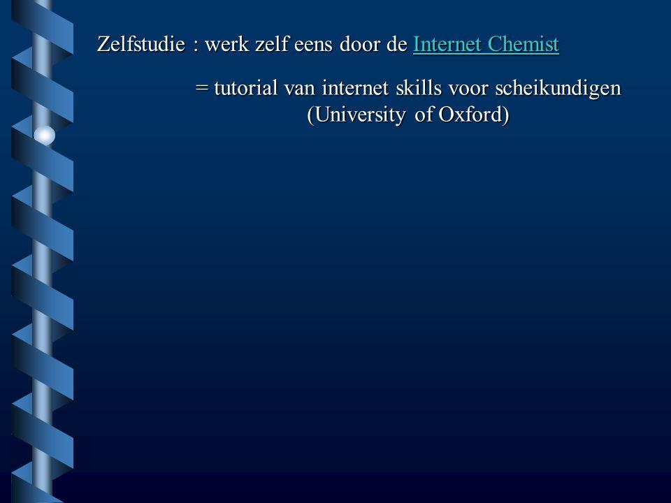 Zelfstudie : werk zelf eens door de Internet Chemist Internet ChemistInternet Chemist = tutorial van internet skills voor scheikundigen (University of