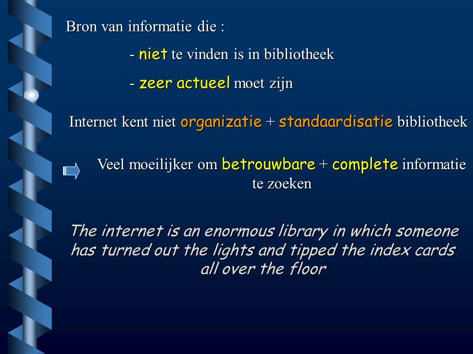 Bron van informatie die : - niet te vinden is in bibliotheek - zeer actueel moet zijn Internet kent niet organizatie + standaardisatie bibliotheek Vee