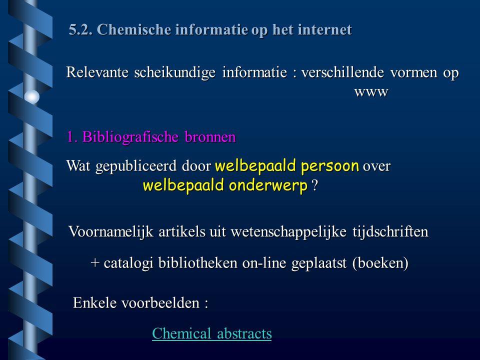 5.2. Chemische informatie op het internet Relevante scheikundige informatie : verschillende vormen op www 1. Bibliografische bronnen Wat gepubliceerd