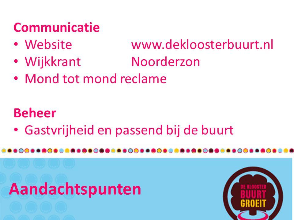 Aandachtspunten Communicatie Website www.dekloosterbuurt.nl WijkkrantNoorderzon Mond tot mond reclame Beheer Gastvrijheid en passend bij de buurt