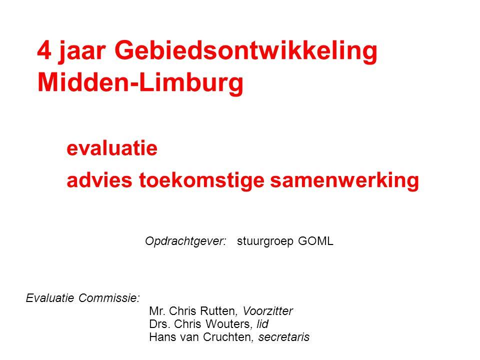 4 jaar Gebiedsontwikkeling Midden-Limburg evaluatie advies toekomstige samenwerking Evaluatie Commissie: Mr. Chris Rutten, Voorzitter Drs. Chris Woute